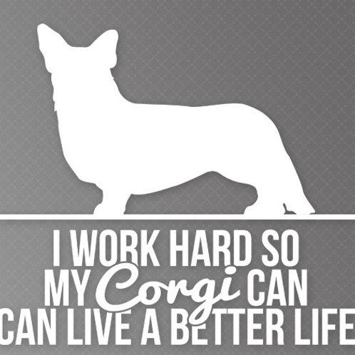 I Work so hard so my Corgi can live a better life