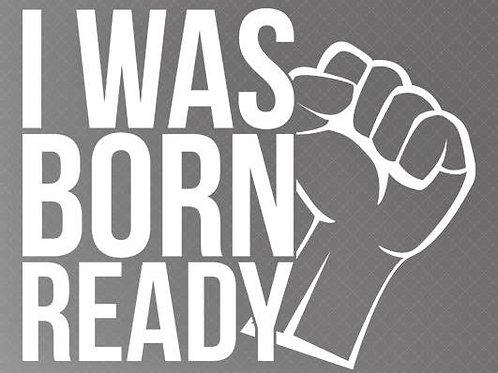 I was born ready