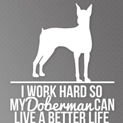 I Work so hard so my Doberman can live a better life