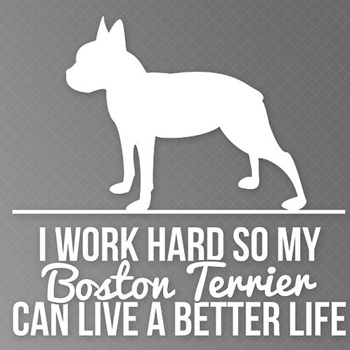 I Work so hard so my Boston Terrier can live a better life