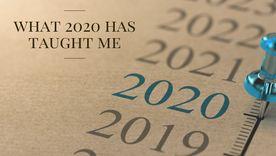 What 2020 has taught me