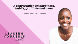 A conversation on happiness, personal power, gratitude, habits and more with Stacey Flowers