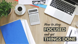 Stay Focused and Get Things Done