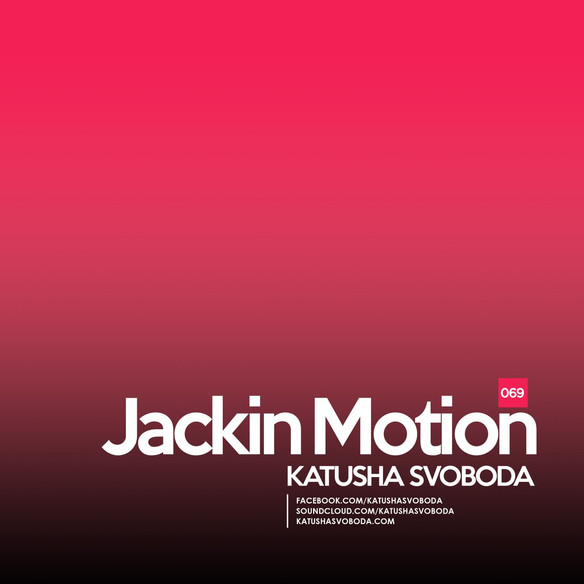 Music by Katusha Svoboda - Jackin Motion #069 is Out Now!