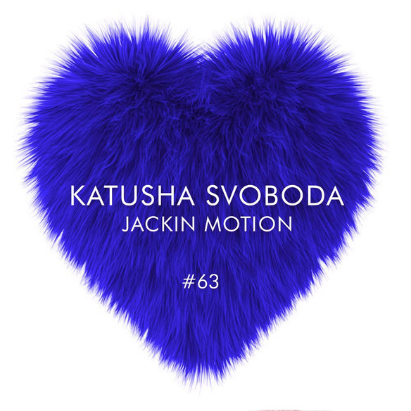 Music by Katusha Svoboda - Jackin Motion #063 is Out Now!