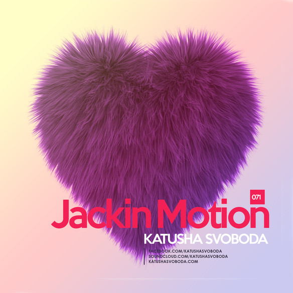Music by Katusha Svoboda - Jackin Motion #071 is Out Now!