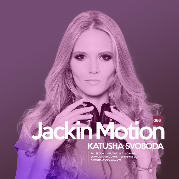 Music by Katusha Svoboda - Jackin Motion #066 is Out Now!