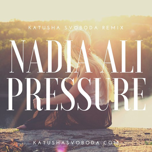 """Nadia Ali - """"Pressure"""" (Katusha Svoboda Remix) is Out Now!"""