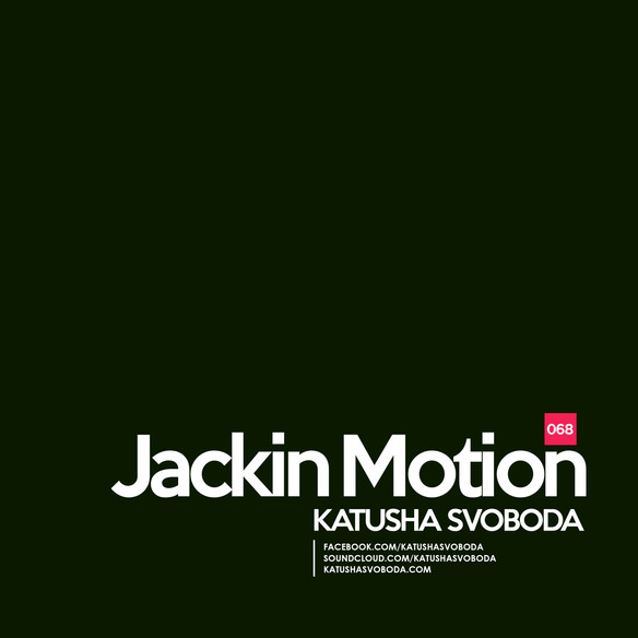 Music by Katusha Svoboda - Jackin Motion #068 is Out Now!