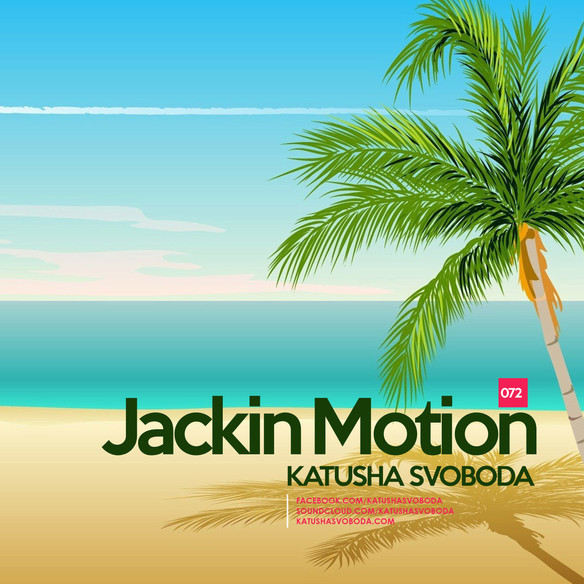 Music by Katusha Svoboda - Jackin Motion #072 is Out Now!