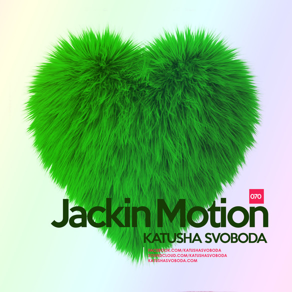 Music by Katusha Svoboda - Jackin Motion #070 is Out Now!