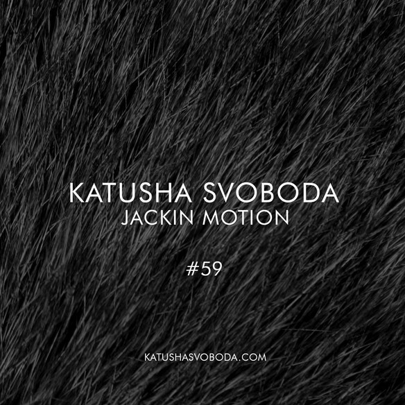 Music by Katusha Svoboda - Jackin Motion #059 is Out Now!