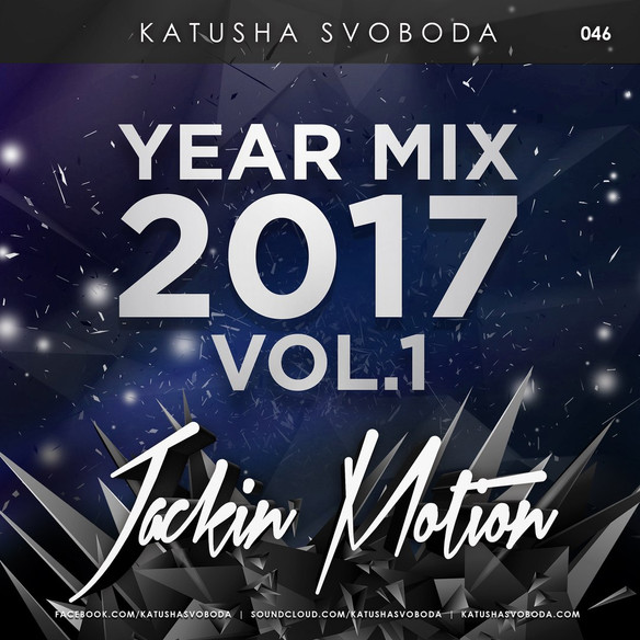 Music by Katusha Svoboda - Jackin Motion #046 Year Mix 2017 Vol.1 is Out Now!