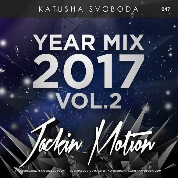 Music by Katusha Svoboda - Jackin Motion #047 Year Mix 2017 vol.2 is Out Now!
