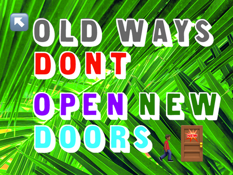 Old Ways Don't Open New Doors