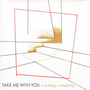 Take Me With You a building, a dreaming.
