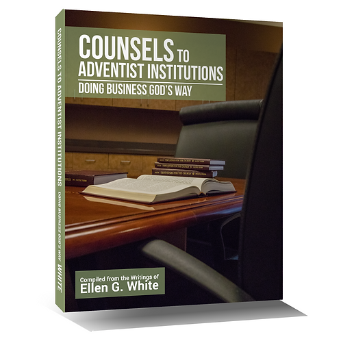 Counsels to Adventist Institutions: Doing Business God's Way