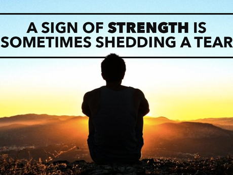 A Sign of Strength is Sometimes Shedding A Tear