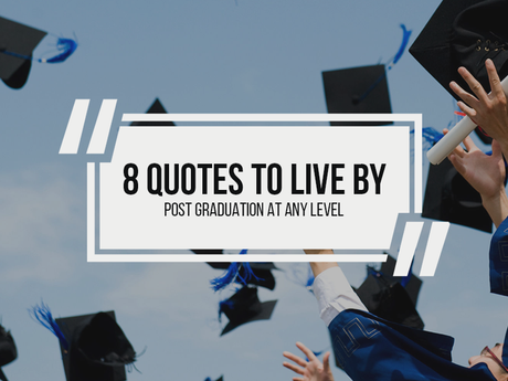 8 Quotes to Live By - Post Graduation at Any Level