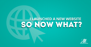 I Launched a New Website.... So Now What?