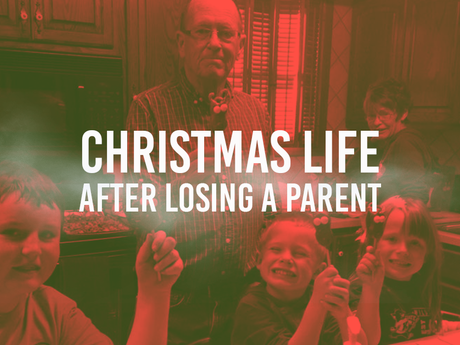 Christmas Life  After Losing A Parent