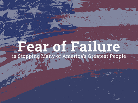 Fear of Failure is Stopping Many of America's Greatest People