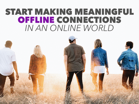 Start Making Meaningful Offline Connections In An Online World