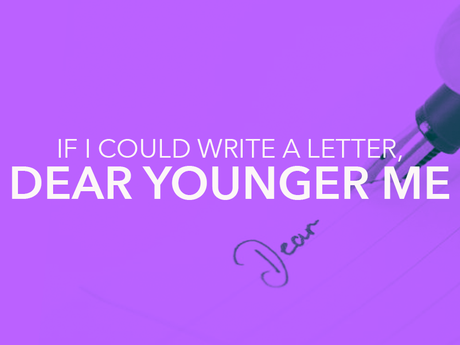 If I Could Write a Letter, Dear Younger Me
