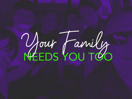 Your Family Needs You Too!