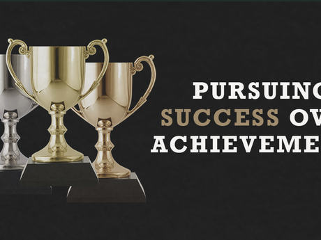Pursuing Success Over Achievements