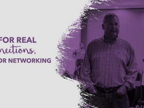 Live for Real Connections, Not for Networking
