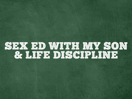 Sex Ed With My Son and Life Discipline