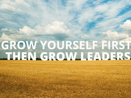 Grow yourself first, then grow leaders