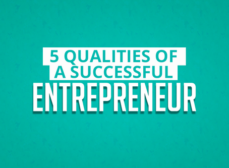 Five Qualities of a Successful Entrepreneur