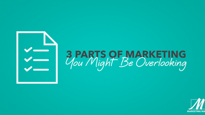 Three Parts of Marketing You Might be Overlooking