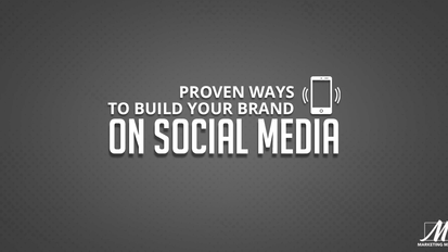 Proven Ways To Build Your Brand On Social Media