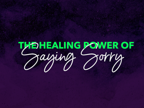 The Healing Power Of Saying Sorry