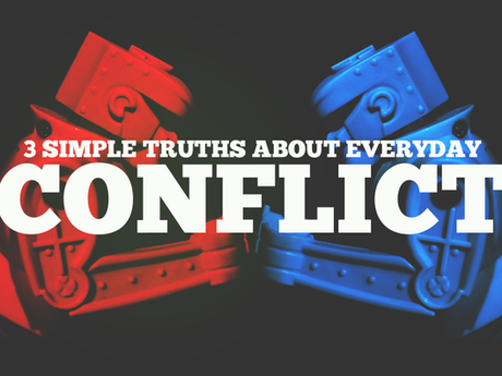 3 Simple (But Difficult) Truths about Everyday Conflict