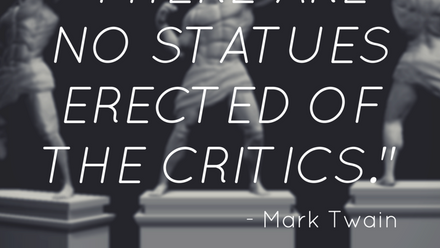 There are No Statues Erected of the Critics