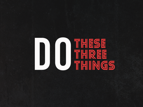 Do These 3 Things