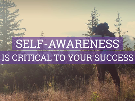 Self-awareness is critical to your success!