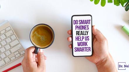Do Smart Phones REALLY Help us Work Smarter?