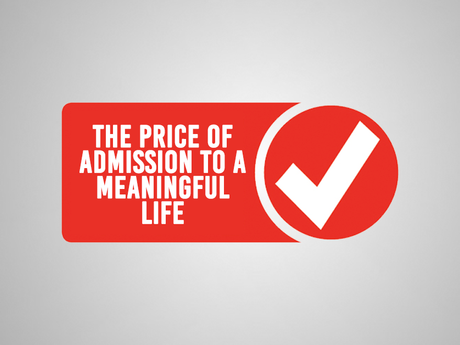 Discomfort is the price of admission to a meaningful life