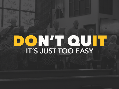 Don't Quit, It's Just Too Easy