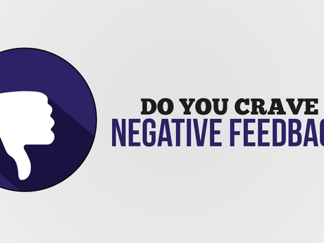 Get To The Point You Crave Negative Feedback