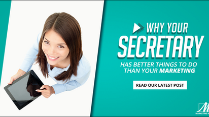 Why Your Secretary Has Better Things to Do Than Your Marketing