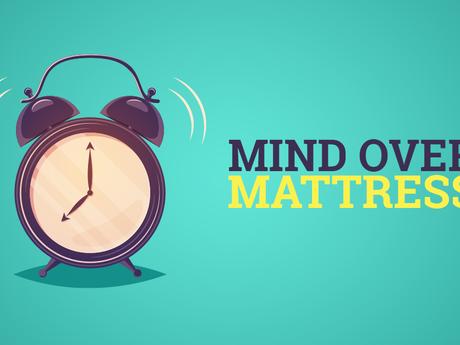 Mind Over Mattress