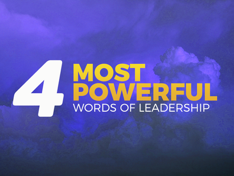 The Four Most Powerful Words of Leadership