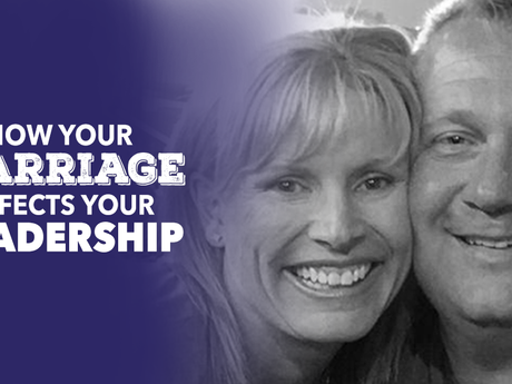 How Your Marriage Effects Your Leadership