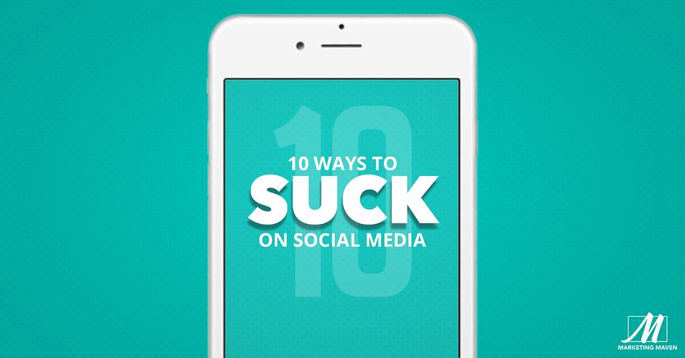 10 Ways to Suck on Social Media